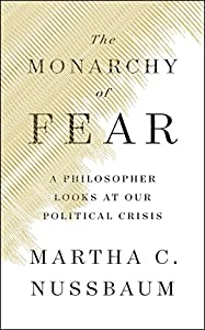 The Monarchy of Fear: A Philosopher Looks at Our Political Crisis by Simon & Schuster