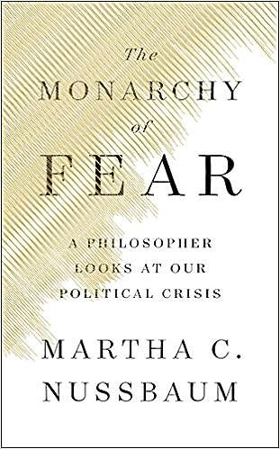 The Monarchy Of Fear: A Philosopher Looks At Our Political Crisis por Martha C. Nussbaum epub
