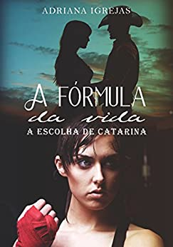 A fórmula da vida: A escolha de Catarina (Portuguese Edition) by [Igrejas, Adriana]