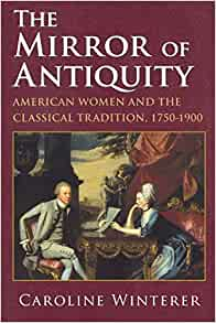 Amazon Com The Mirror Of Antiquity American Women And