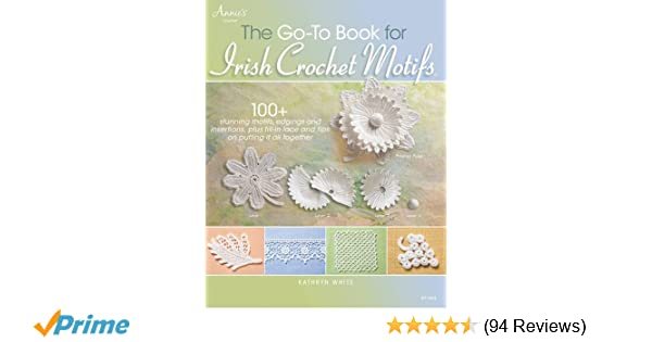 The Go To Book For Irish Crochet Motifs Kathryn White