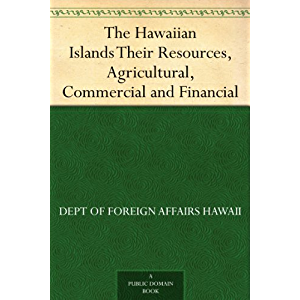 The Hawaiian Islands Their Resources, Agricultural, Commercial and Financial