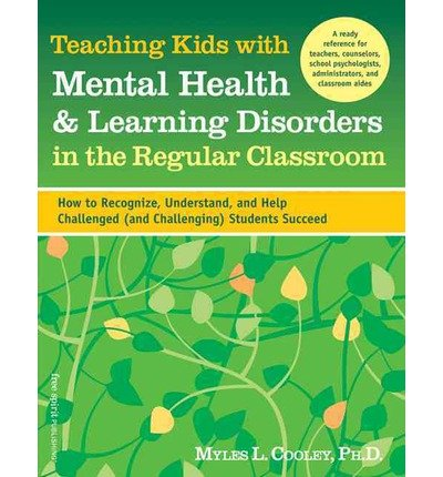 Teaching Kids with Mental Health & Learning Disorders in the Regular Classroom: How to Recognize, Understand, and Help Challenged (and Challenging) Students Succeed (Paperback) - Common