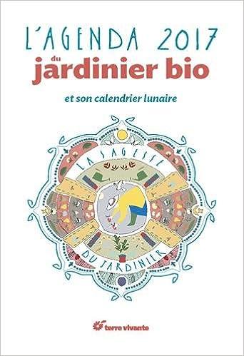 Lagenda du jardinier bio et son calendrier lunaire 2017 ...