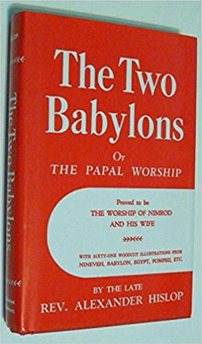 Amazon the two babylons or the papal worship proved to be the the two babylons or the papal worship proved to be the worship of nimrod and his wife 2nd edition fandeluxe Choice Image