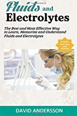 Fluids and Electrolytes: The best and Most Effective Way to Learn, Memorize and Understand Fluids and Electrolytes Paperback