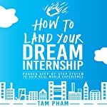 How to Land Your Dream Internship: Proven Step-by-Step System to Gain Real World Experience | Tam Pham