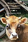 Homeopathy in Organic Livestock Production, Glen Dupree, 1601730160