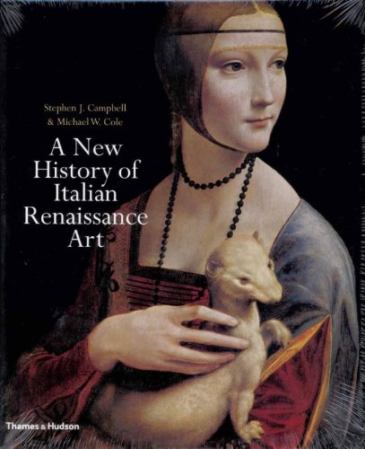 A New History of Italian Renaissance Art. by Stephen J. Campbell, Michael W. Cole