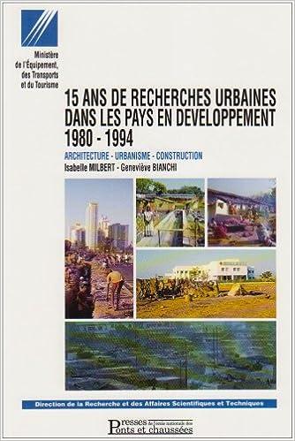 Télécharger des livres en pdf gratuitement 15 ans de recherches urbaines dans les pays en développement : 1980-1994, architecture, urbanisme, construction PDF by Isabelle Milbert,Geneviève Bianchi