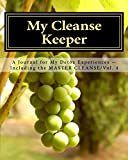 My Cleanse Keeper: A Journal for My Detox Experiences -- Including the MASTER CLEANSE/Vol. 4 (The Full-Color Series) (Volu...