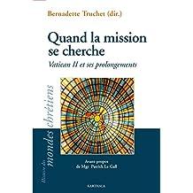 Quand la Mission Se Cherche: Vatican Ii et Ses Prolongements
