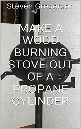 Make a Wood Burning Stove out of a Propane Cylinder by [Gregersen, Steven]