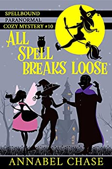 All Spell Breaks Loose (Spellbound Paranormal Cozy Mystery Book 10) by [Chase, Annabel]