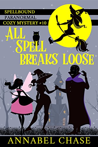 All Spell Breaks Loose (Spellbound Paranormal Cozy Mystery Book 10) cover