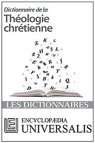 Dictionnaire de la Théologie chrétienne par  Encyclopedia Universalis