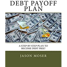Debt Payoff Plan: A Step-by-Step Plan to Become Debt Free!