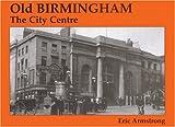 Old Birmingham: The City Centre