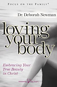 Loving Your Body: Embracing Your True Beauty in Christ (Focus on the Family)