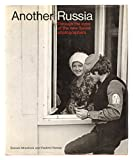 img - for Another Russia : through the Eyes of the New Soviet Photographers / from the Collection of Daniela Mrazkova and Vladimir Remes ; Introduction by Ian Jeffrey book / textbook / text book