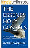 THE ESSENES HOLY GOSPELS: The Real Gnostic Gospels. A marvelous revelation to the world.