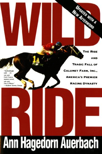 Wild Ride: The Rise and Tragic Fall of Calumet Farm, Inc., America's Premier Racing Dynasty