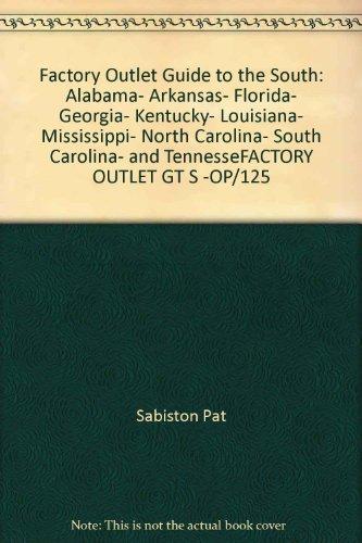 Factory outlet guide to the South: Alabama, Arkansas, Florida, Georgia, Kentucky, Louisiana, Mississippi, North Carolina, South Carolina, and - Carolina Outlet South Factory