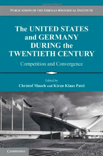 Download The United States and Germany during the Twentieth Century: Competition and Convergence (Publications of the German Historical Institute) pdf epub