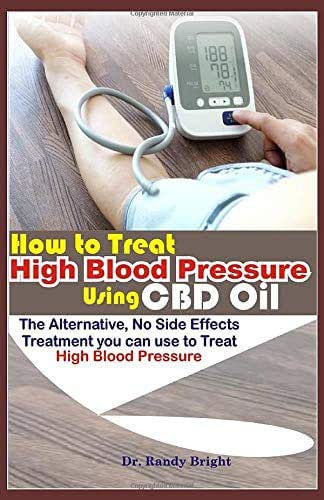 How to Treat High Blood Pressure Using CBD oil: The Alternative No Side Effects Treatment you can use to Treat High Blood Pressure