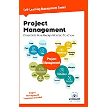 Project Management Essentials You Always Wanted To Know (Self-Learning Management Series Book 1)