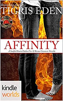 Dallas Fire & Rescue: Affinity (Kindle Worlds Novella) (Soulful Hearts Book 1) by [Eden, Tigris]