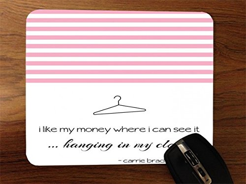 City Hangings - Famous Sex in The City Quote I Like My Money Hanging where I can see it In the Closet Desktop Office Silicone Mouse Pad by Debbie's Designs