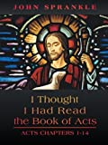 I Thought I Had Read the Book of Acts, John Sprankle, 1462727441