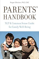 Parents' Handbook: NLP and Common Sense Guide for Family Well-Being