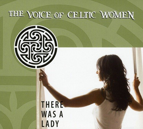 There Was A Lady: The Voice Of Celtic Women