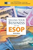 Selling Your Business to an ESOP, Keith Apton, Michael Coffey, Ronald Gilbert, Joseph Rafferty, Loren Rodgers, Corey Rosen, Kenneth Serwinski, Brian Snarr, 1932924922
