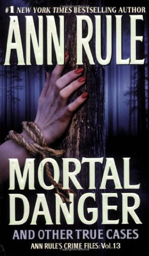 Mortal Danger and Other True Cases - Book #13 of the Crime Files