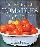 In Praise of Tomatoes: Tasty Recipes, Garden Secrets, Legends & Lore