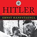 Hitler: The Memoir of a Nazi Insider Who Turned Against the Fuhrer Audiobook by Ernst Hanfstaengl Narrated by Robin Sachs