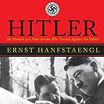 Hitler: The Memoir of a Nazi Insider Who Turned Against the Fuhrer | Ernst Hanfstaengl