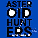Asteroid Hunters Audiobook by Carrie Nugent Narrated by Carrie Nugent