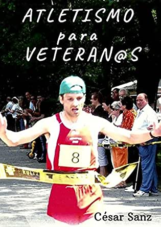 Atletismo para Veteran@s eBook: Sanz, César: Amazon.es: Tienda Kindle
