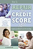 img - for How to Repair Your Credit Score Now: Simple No Cost Methods You Can Put to Use Today book / textbook / text book