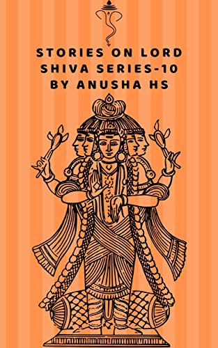 Stories on lord shiva series -10: from various sources of