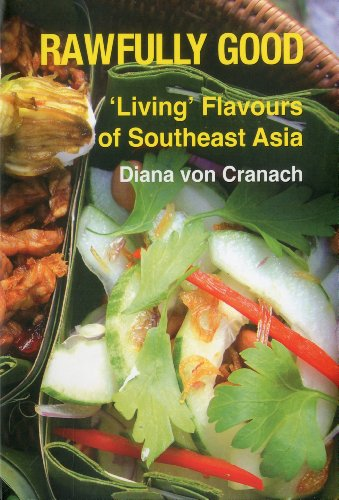 Rawfully Good: Living Flavours of Southeast Asia by Diana Von Cranach