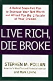 Live Rich, Die Broke: A Radical Seven-part Plan To Increase Your Net Worth And Afford You The Lifestyle Of Your Dreams