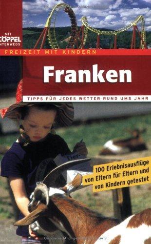 Freizeit mit Kindern - Franken. 100 Erlebnisausflüge.