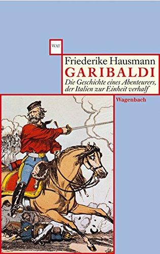 Garibaldi  Die Geschichte Eines Abenteurers Der Italien Zur Einheit Verhalf  WAT