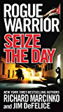 Rogue Warrior: Seize the Day (Rogue Warrior series Book 15)