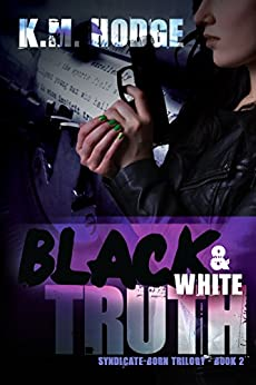 Black and White Truth (The Syndicate-Born Trilogy Book 2) by [Hodge, K.M.]